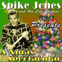 Spike Jones and His City Slickers Presents a Xmas Spectacular — Spike Jones and His City Slickers