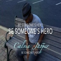 Be Someone's Hero — Calvin Jasper