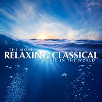 The Most Relaxing Classical Music In The World — сборник