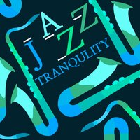 Jazz Tranquility — Music for Quiet Moments