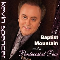 A Baptist Mountain and a Pentecostal Pew — Kevin Spencer