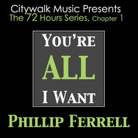 You're All I Want — Phillip Ferrell