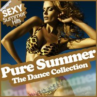 Pure Summer - The Dance Collection (Sexy Summer Hits) — сборник