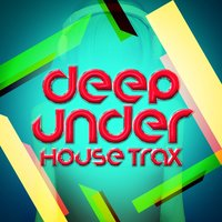 Deep Under: House Trax — Deep Electro House Grooves, Deep House Music, Deep Electro House Grooves|Deep House Music