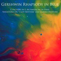 "Gershwin Rhapsody in Blue, Concerto in F, An American in Paris, Variations on ""I Got Rhythm"" and Cuban Overture — Джордж Гершвин, Earl Wild, Arthur Fiedler, Pasquale Cardillo, Earl Wild, Pasquale Cardillo, Arthur Fiedler, Boston Pop Orchestra, Boston Pop Orchestra"