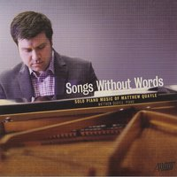 Songs Without Words: Solo Piano Music of Matthew Quayle — Matthew Quayle