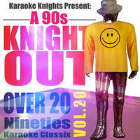 Karaoke Knights Present - A 90s Knight Out Vol. 20 - Ninties Karaoke Classics — Karaoke Knights