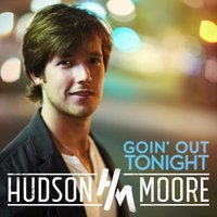 Goin' out Tonight — Hudson Moore