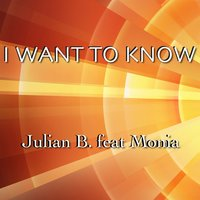 I Want to Know — Julian B., Monia