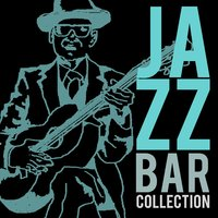 Jazz Bar Collection — Bar Lounge, Dinner Jazz, Evening Jazz, Bar Lounge|Dinner Jazz|Evening Jazz
