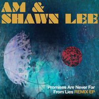 Promises Are Never Far From Lies Remix EP — AM & Shawn Lee