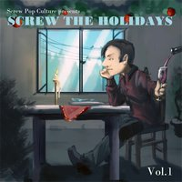 Screw Pop Culture Presents Screw the Holidays Vol 1 — сборник