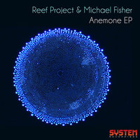 Anemone - EP — Reef Project, Michael Fisher