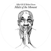 Midst of the Moment — Robert Owens, Mike Gill