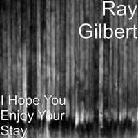 I Hope You Enjoy Your Stay — Ray Gilbert