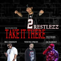 Take It There — Young Prod, Big Omeezy, Olyghost, Restlezz
