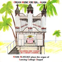 Organ Music for Fun… Again / The Organ of Lancing College — Mark Blatchly
