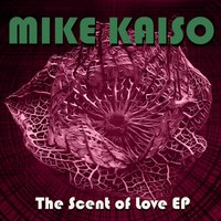 The Scent of Love EP — Mike Kaiso