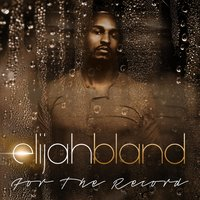 For the Record — Elijah Bland