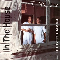 In the House: Pran plezi ou — T-Vice