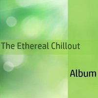 The Ethereal Chillout Album — сборник