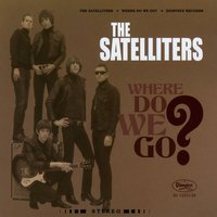 Where Do We Go? — The Satelliters
