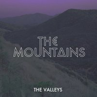 The Valleys — The Mountains