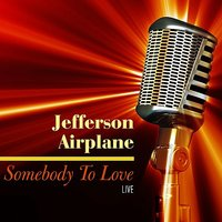 Somebody To Love - Live — Jefferson Airplane
