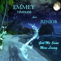 Give Me Some More Loving — Junior, Emmey