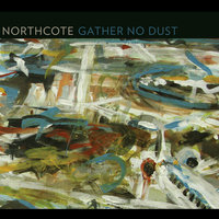 Gather No Dust — Northcote