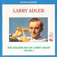 The Golden Era of Larry Adler - Volume 2 — Larry Adler