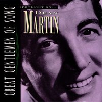 Great Gentlemen Of Song / Spotlight On Dean Martin — Dean Martin