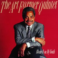 Blame It On My Youth — Art Farmer Quintet