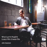 We Can't Party Like We Used To — John Swanson