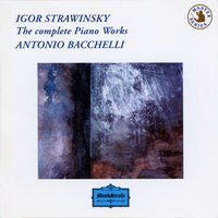 Igor Stravinsky: The Complete Piano Works — Игорь Фёдорович Стравинский, Antonio Bacchelli