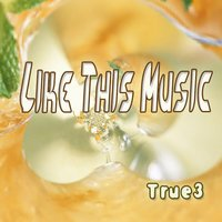 Like This Music — True3