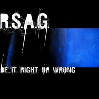 Be It Right Or Wrong — R.S.A.G.