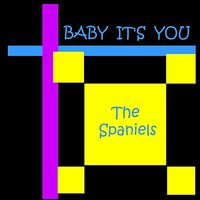 Baby it's you — Spaniels