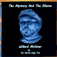The Mystery and the Silence — Willard McKiver & The Martin Eagle Trio