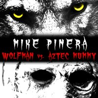 Wolfman vs. Aztec Mummy — Mike Pinera