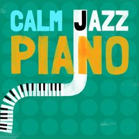 Calm Jazz Piano — Piano Jazz Calming Music Academy