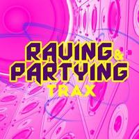 Raving & Partying Trax — Raving