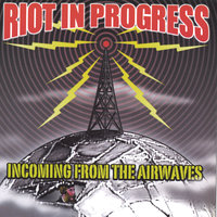 Incoming From the Airwaves — Riot in Progress