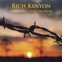 Something For The Week — Rich Kenyon