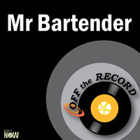 Mr. Bartender — Off The Record