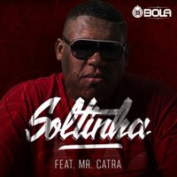 Soltinha — Mr. Catra, Mc Bola