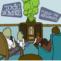 Poison The Airwaves — Toxic Zombie