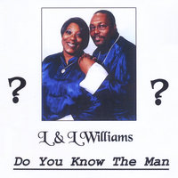 Do You Know the Man — L&L Williams
