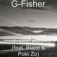 Lord Knows — Blaze, Polo Zo, G-Fisher