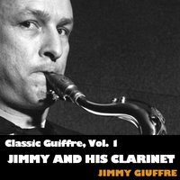 Classic Guiffre, Vol. 1: Jimmy and His Clarinet — Jimmy Guiffre